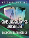 Samsung Galaxy S6 Und S6 Edge - Das Inoffizielle Handbuch