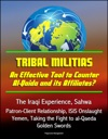 Tribal Militias An Effective Tool To Counter Al-Qaida And Its Affiliates The Iraqi Experience Sahwa Patron-Client Relationship ISIS Onslaught Yemen Taking The Fight To Al-Qaeda Golden Swords