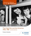 Access To History For The IB Diploma The Cold War And The Americas 1945-1981 Second Edition