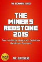 The Miner's Redstone 2015: Top Unofficial Minecraft Redstone Handbook Exposed !