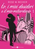 Io, i miei desideri e il mio miliardario - Vol. 1