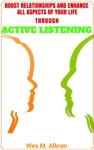 Boost Relationships And All Aspects Of Your Life Through Active Listening