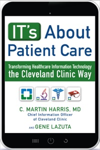 IT's About Patient Care: Transforming Healthcare Information Technology the Cleveland Clinic Way Book Cover