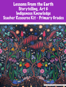 Lessons from the Earth: Storytelling, Art & Indigenous Knowledge Teacher Resource Kit Primary Grades