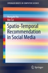 Spatio-Temporal Recommendation In Social Media