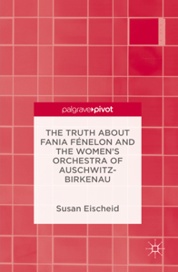 The Truth about Fania Fénelon and the Women's Orchestra of Auschwitz-Birkenau Copertina del libro