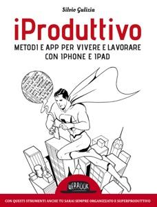 iProduttivo  Metodi e app per vivere e lavorare con iPhone e iPad Book Cover