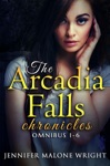 The Arcadia Falls Chronicles Omnibus Books 1-6