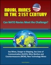 Naval Mines In The 21st Century Can NATO Navies Meet The Challenge Sea Mines Danger To Shipping Sea Lines Of Communication SLOCS Mine Warfare And Countermeasures MCM New Technology Mines