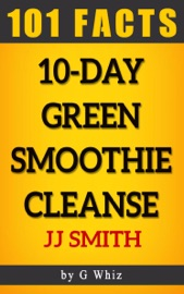 10 Day Green Smoothie Cleanse 101 Amazing Facts