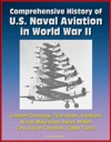 Comprehensive History Of US Naval Aviation In World War II Complete Chronology Pearl Harbor Kamikazes Aircraft Wake Island Halsey Moffett Zero Suicide Torpedoes Fighter Tactics