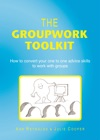 The Groupwork Toolkit How To Convert Your One To One Advice Skills To Work With Groups