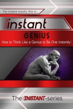 Instant Genius: How to Think Like a Genius to Be One Instantly!