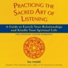 Practicing The Sacred Art Of Listening