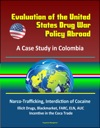 Evaluation Of The United States Drug War Policy Abroad A Case Study In Colombia - Narco-Trafficking Interdiction Of Cocaine Illicit Drugs Blackmarket FARC ELN AUC Incentive In The Coca Trade