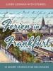 Learn German With Stories: Ferien In Frankfurt – 10 Short Stories For Beginners
