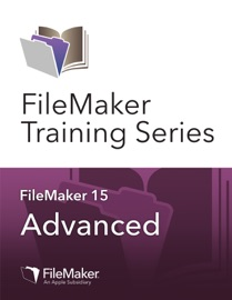 FileMaker Training Series: Advanced - FileMaker Inc.