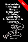 Maximizing Revenue  Margin From Your Existing Customers In Recession  Recovery