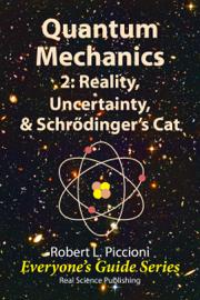 Quantum Mechanics 2: Reality, Uncertainty, & Schrödinger's Cat book