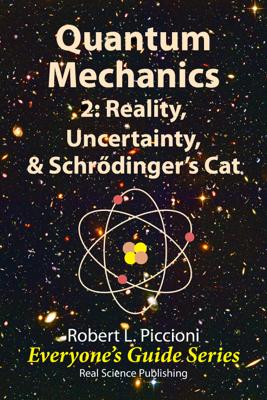 Quantum Mechanics 2: Reality, Uncertainty, & Schrödinger's Cat - Robert Piccioni book