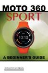 Moto 360 Sport A Beginners Guide