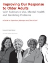 Improving Our Response To Older Adults With Substance Use Mental Health And Gambling Problems