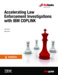 Accelerating Law Enforcement Investigations with IBM COPLINK