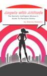 Angels With Attitude The Socially Intelligent Womans Guide To Personal Safety