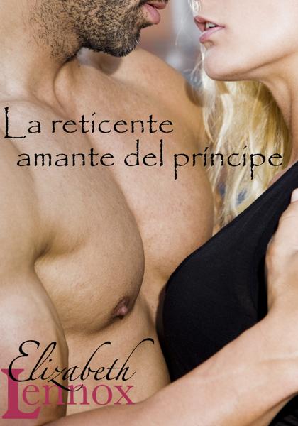 La reticente amante del príncipe by Elizabeth Lennox