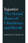 Injustice The Social Bases Of Obedience And Revolt