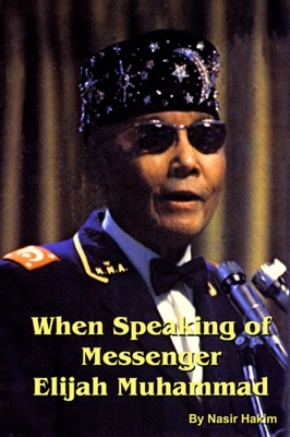 When Speaking of Messenger Elijah Muhammad