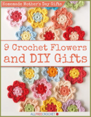 Homemade Mother's Day Gifts - 9 Crochet Flowers and DIY Gifts