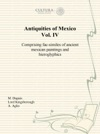 Antiquities Of Mexico Vol IV
