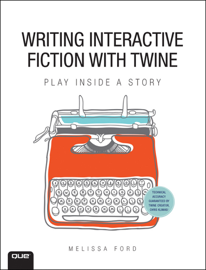 Writing Interactive Fiction with Twine, 1/e
