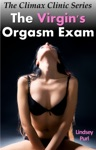 The Virgins Orgasm Exam The Climax Clinic Series