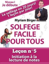 Solfège Facile Pour Tous ou Comment Apprendre Le Solfège en 20 Jours !: Leçon N°5 - Myriam Birger