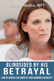 Blindsided By His Betrayal: How to Survive the Shock of Your Husband's Infidelity