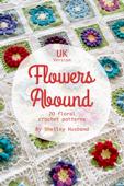 Flowers Abound: 20 Floral Crochet Patterns UK Version