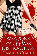 Weapons Of Mass Distraction (Lexi Graves Mysteries, 5)