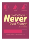 Good Enough Software Is Never Good Enough