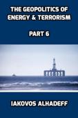 The Geopolitics of Energy & Terrorism Part 6
