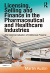 Licensing Selling And Finance In The Pharmaceutical And Healthcare Industries