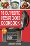The Healthy Electric Pressure Cooker Cookbook 121 Wholesome Recipes For Clean Eating Gluten Free Paleo Low Carb Vegetarian Vegan And Mediterranean Diet