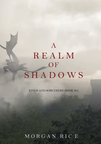 Morgan Rice - A Realm of Shadows (Kings and Sorcerers--Book 5)