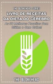 LIVRO DE RECEITAS DA DIETA DO CéREBRO - AS 30 MELHORES RECEITAS SEM GLúTEN E SEM GRãOS!