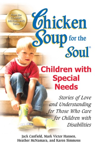 Jack Canfield & Mark Victor Hansen - Chicken Soup for the Soul Children with Special Needs