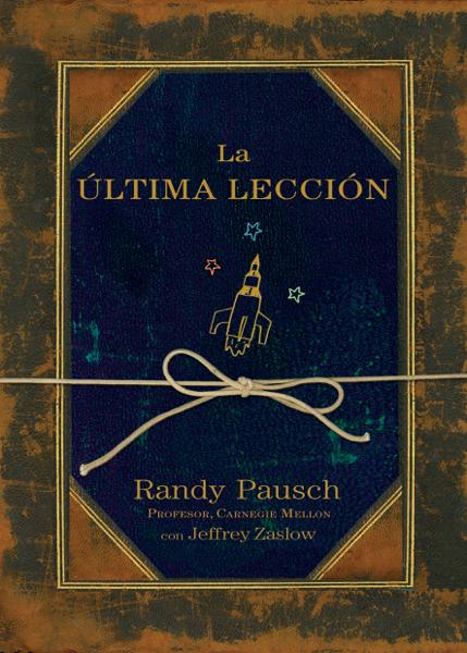 La última lección por Randy Pausch & Jeffrey Zaslow