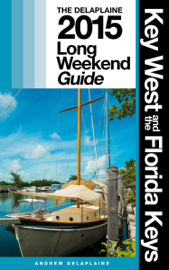 Key West & the Florida Keys: The Delaplaine 2015 Long Weekend Guide book