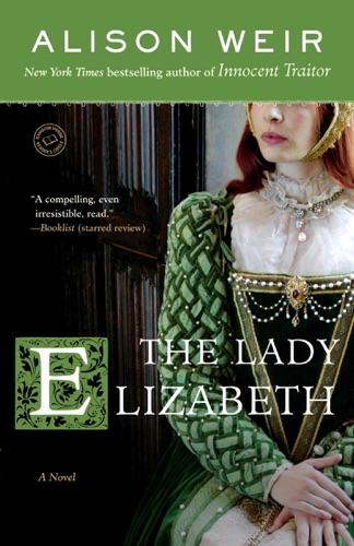 Alison Weir - The Lady Elizabeth