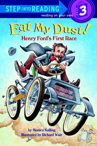 Monica Kulling & Richard Walz - Eat My Dust! Henry Ford's First Race